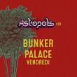 ASTROPOLIS 2017 / BUNKER PALACE